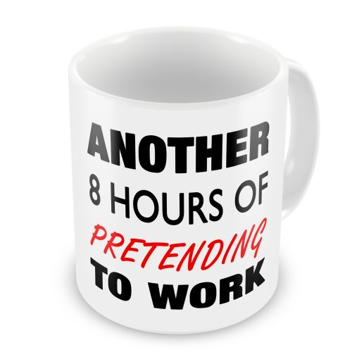 Another 8 Hours Of Pretending To Work Novelty Gift Mug